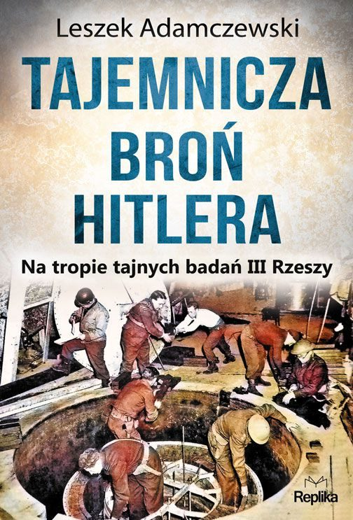 Tajemnicza broń Hitlera.  Na tropie tajnych badań III Rzeszy
