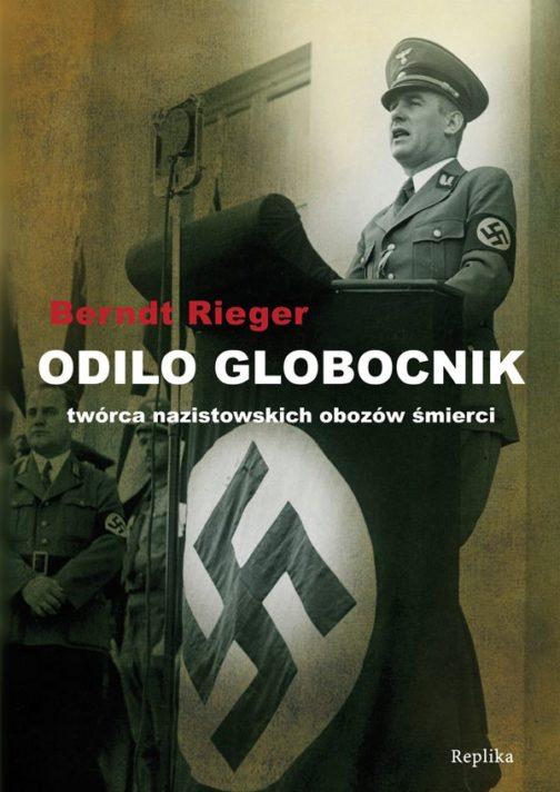 Odilo Globocnik Twórca nazistowskich obozów śmierci