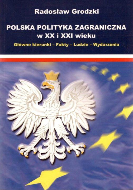 Polska Polityka Zagraniczna w XX i XXI wieku.  Główne kierunki - Fakty - Ludzie - Wydarzenia