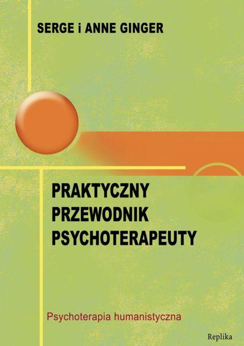 Praktyczny przewodnik psychoterapeuty.  Psychoterapia humanistyczna