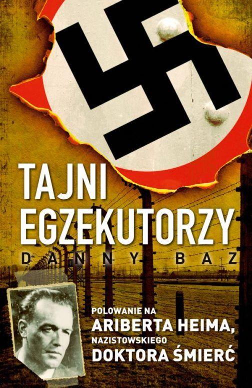 Tajni egzekutorzy.  Polowanie na Ariberta Heima, nazistowskiego Doktora Śmierć